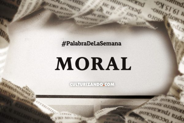 Palabra de la semana: «Moral» (+Frases)