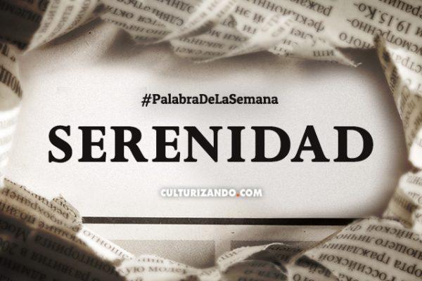 Palabra de la Semana: «Serenidad» (+Frases)