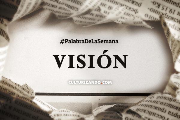 Palabra de la Semana: «Visión» (+Frases)