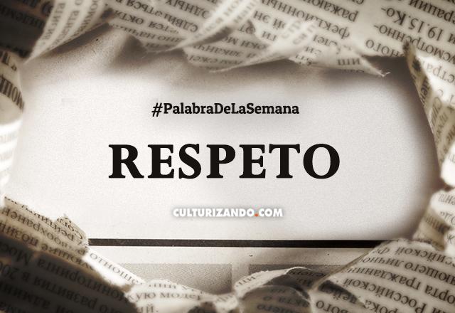 Imágenes Con Frases Y Pensamientos Sobre El Respeto: Palabra De La Semana: «Respeto» (+Frases