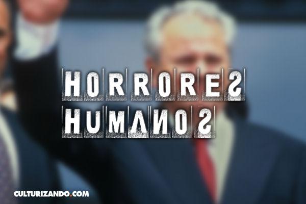Horrores Humanos: Slobodan Milosevic, el carnicero de los Balcanes