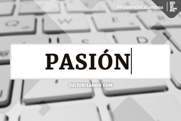 Palabra de la semana: «Pasión» (+Frases)