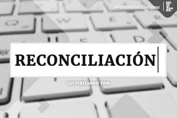 Palabra de la Semana: «Reconciliación»