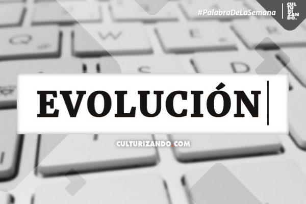 Palabra de la semana: «Evolución» (+ Frases)