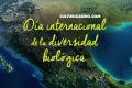 ¿Por qué se celebra el Día Internacional de la Diversidad Biológica?