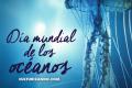 Hoy es el Día Mundial de los Océanos