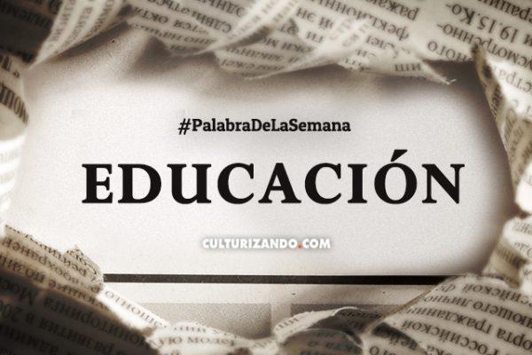 Palabra de la Semana: «Educación» (+Frases)