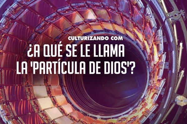 ¿A qué se le llama la 'partícula de Dios'?