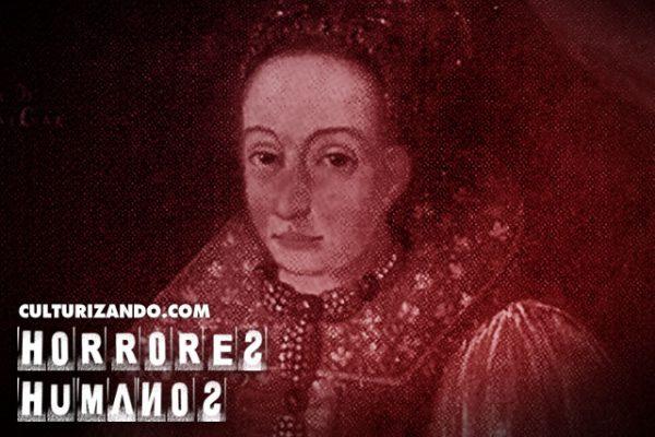Horrores Humanos: La tenebrosa historia de la Condesa Báthory