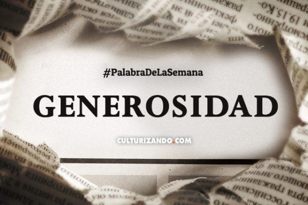 Palabra de la Semana: «Generosidad» (+Frases)
