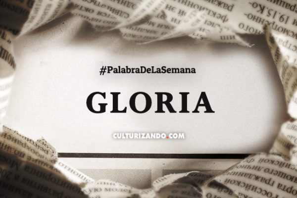 Palabra de la semana: «Gloria» (+ Frases)