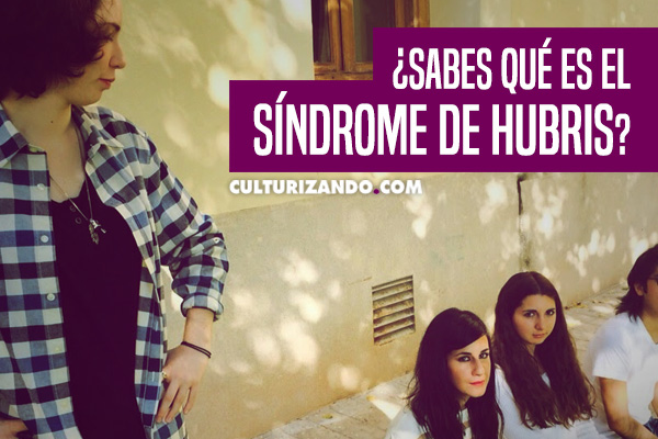 ¿Sabes qué es el Síndrome de Hubris?