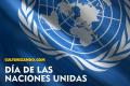 ¿Sabes por qué hoy se conmemora el Día de las Naciones Unidas?