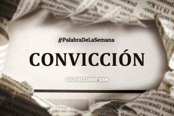 Palabra de la semana: «Convicción» (+Frases)