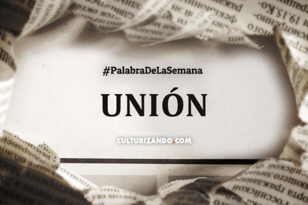 Palabra de la Semana: «Unión» (+Frases)