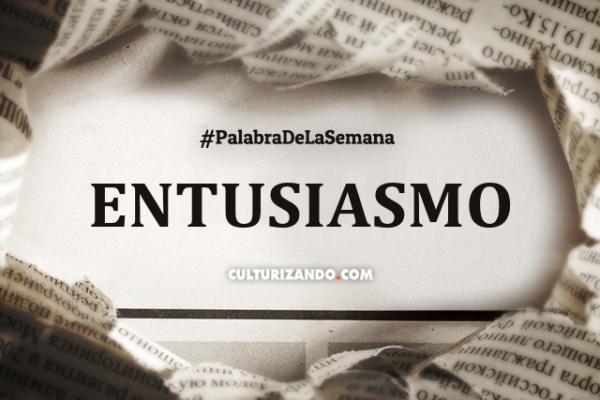 Palabra De La Semana Entusiasmo Frases Culturizando