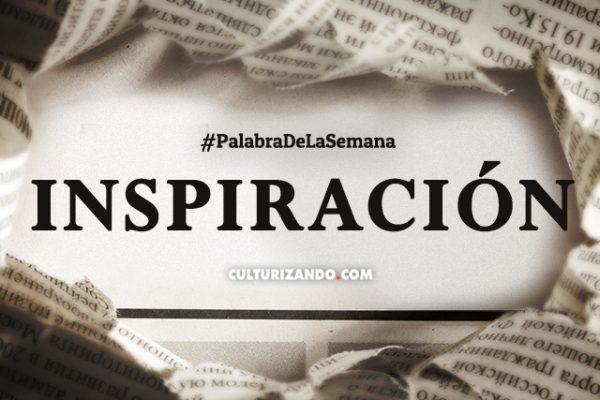 Palabra de la Semana: «Inspiración» (+ Frases)