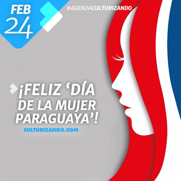 2018 02 24 04 Agenda Culturizando Feliz Dia De La Mujer Paraguaya Culturizando Com Alimenta Tu Mente El gigante de la web, google, con uno de sus doodle recuerda la lucha histórica por mejorar la vida de la mujer; 2018 02 24 04 agenda culturizando feliz
