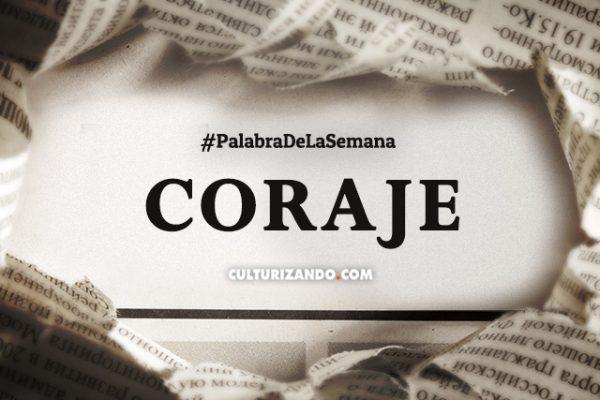 Palabra de la Semana: «Coraje» (+Frases)