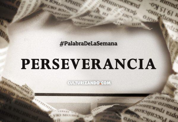 Palabra de la Semana: «Perseverancia» (+Frases)