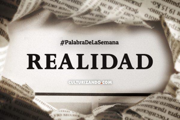Palabra de la Semana: «Realidad» (+Frases)