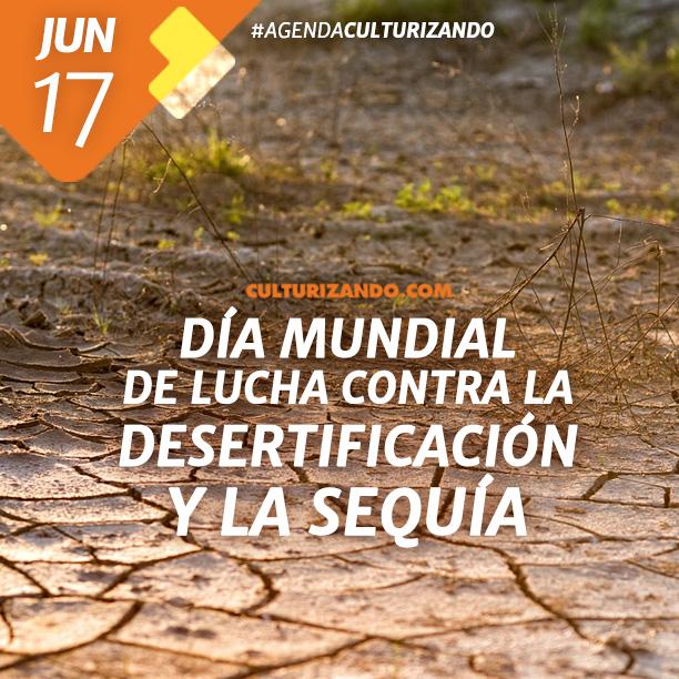 Día mundial de lucha contra la Desertificación y la Sequía.