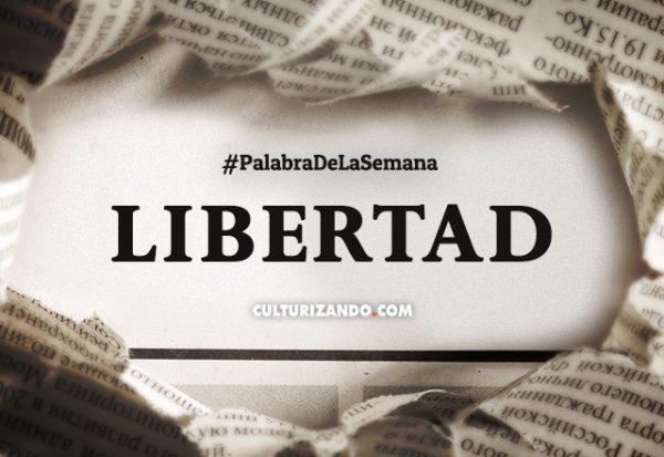 Palabra de la semana: «Libertad» (+Frases)