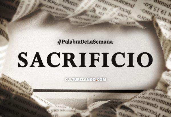 Palabra de la semana: «Sacrificio» (+Frases)