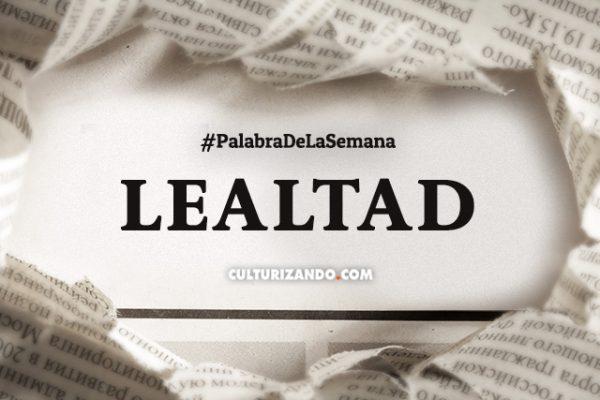 Palabra de la semana: «Lealtad» (+Frases)