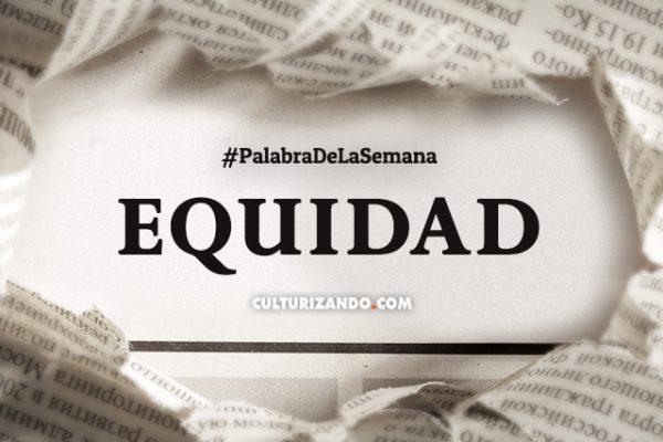 Palabra de la semana: «Equidad» (+Frases)