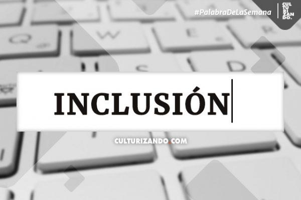 Palabra de la semana: «Inclusión» (+Frases)