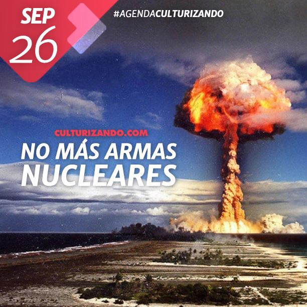 Día Internacional para la Eliminación Total de las Armas Nucleares.
