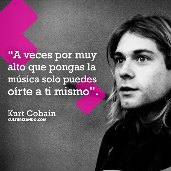 Frases Kurt Cobain Culturizandocom Alimenta Tu Mente