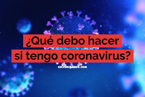 ¿Qué debo hacer si tengo coronavirus?