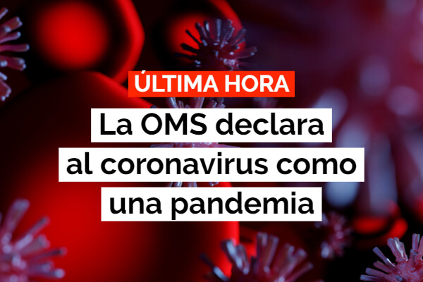 OMS: «El COVID-19 (coronavirus) es ahora una pandemia»