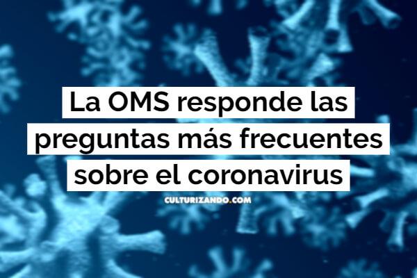La OMS responde las preguntas más frecuentes sobre el coronavirus