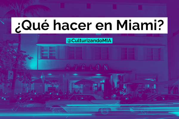 Qué hacer en Miami del 2 al 8 de marzo de 2020