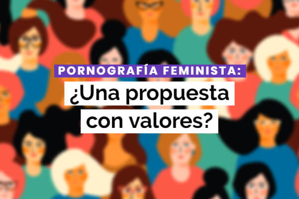 Pornografía feminista: ¿Una propuesta con valores?