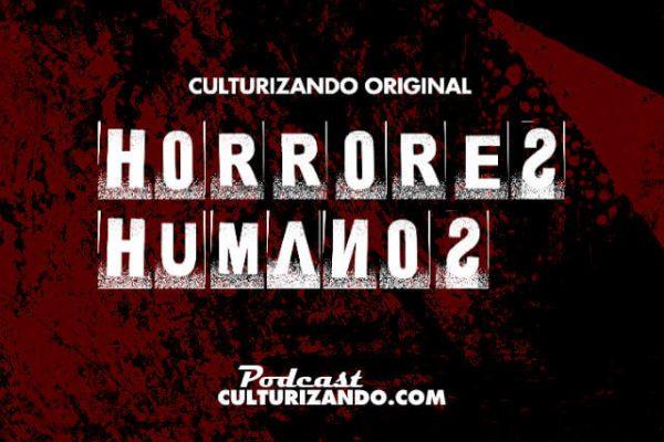Podcast: Horrores Humanos