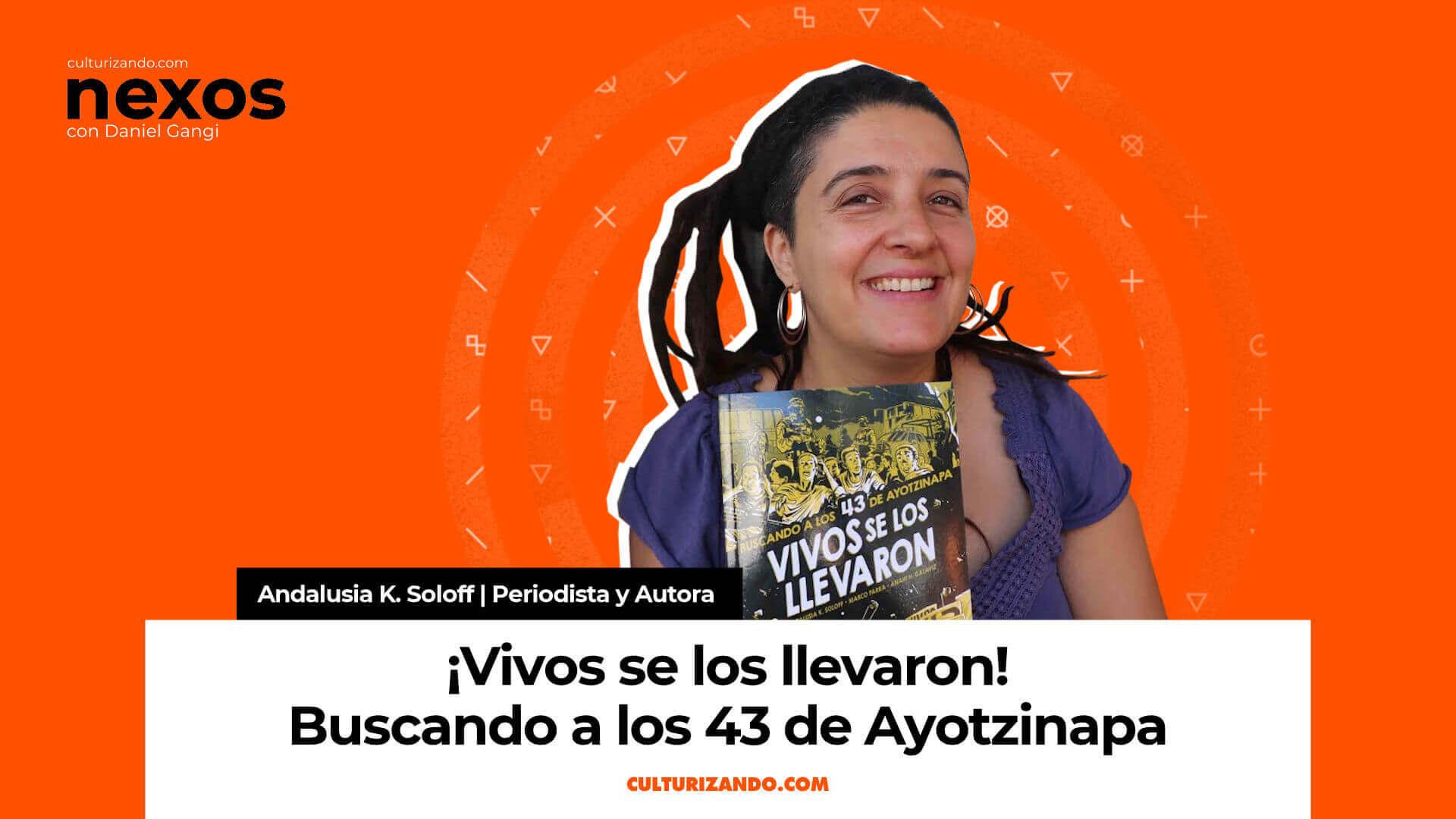 ¡Vivos se los llevaron! Buscando a los 43 de Ayotzinapa