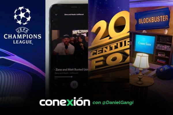 Conexión: La Champions en Netflix; Spotify estilo Youtube; Disney acaba con 20th Century Fox; lo nuevo de Blockbuster