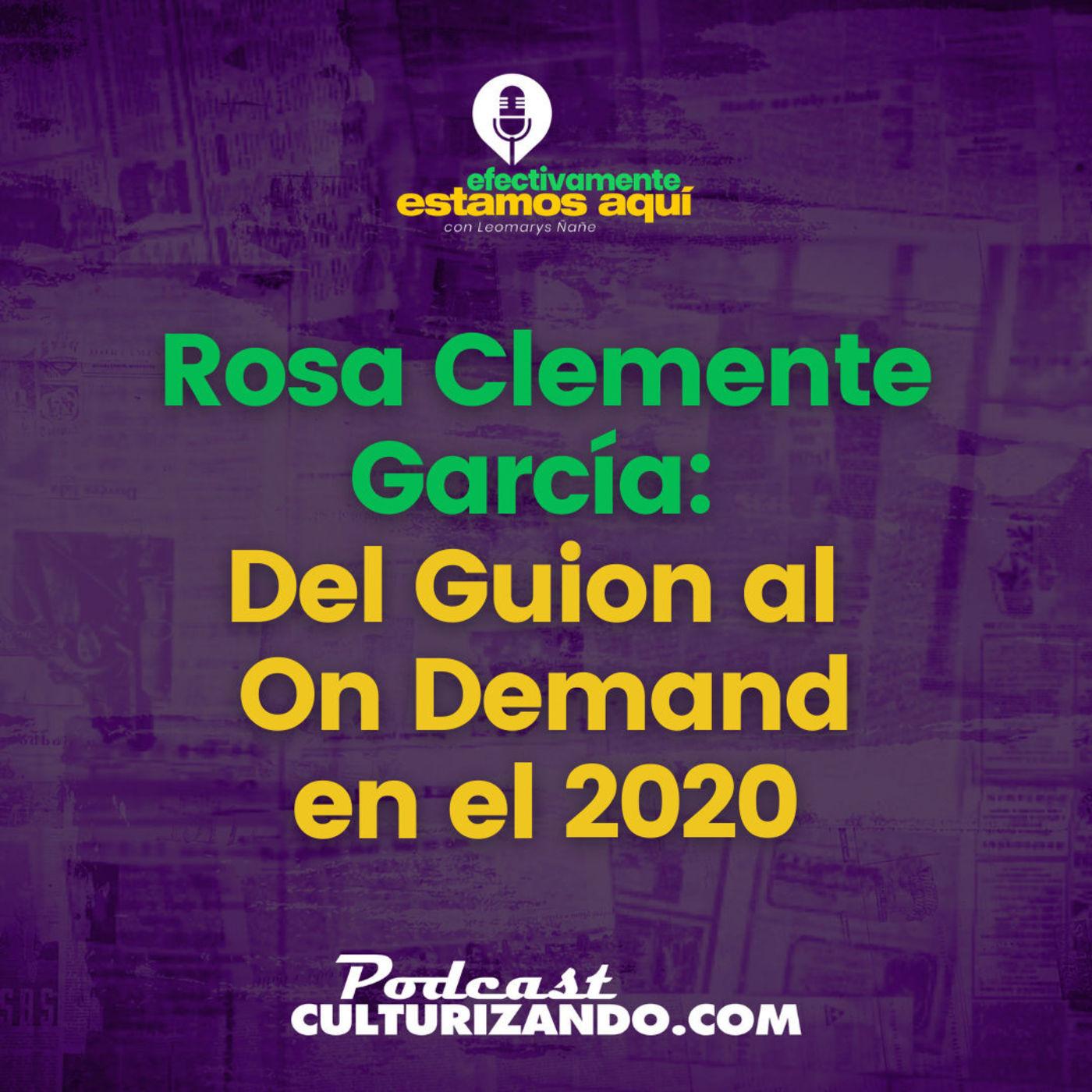 Rosa Clemente García : Del Guion al On Demand en el 2020 – T1 E3 • Culturizando